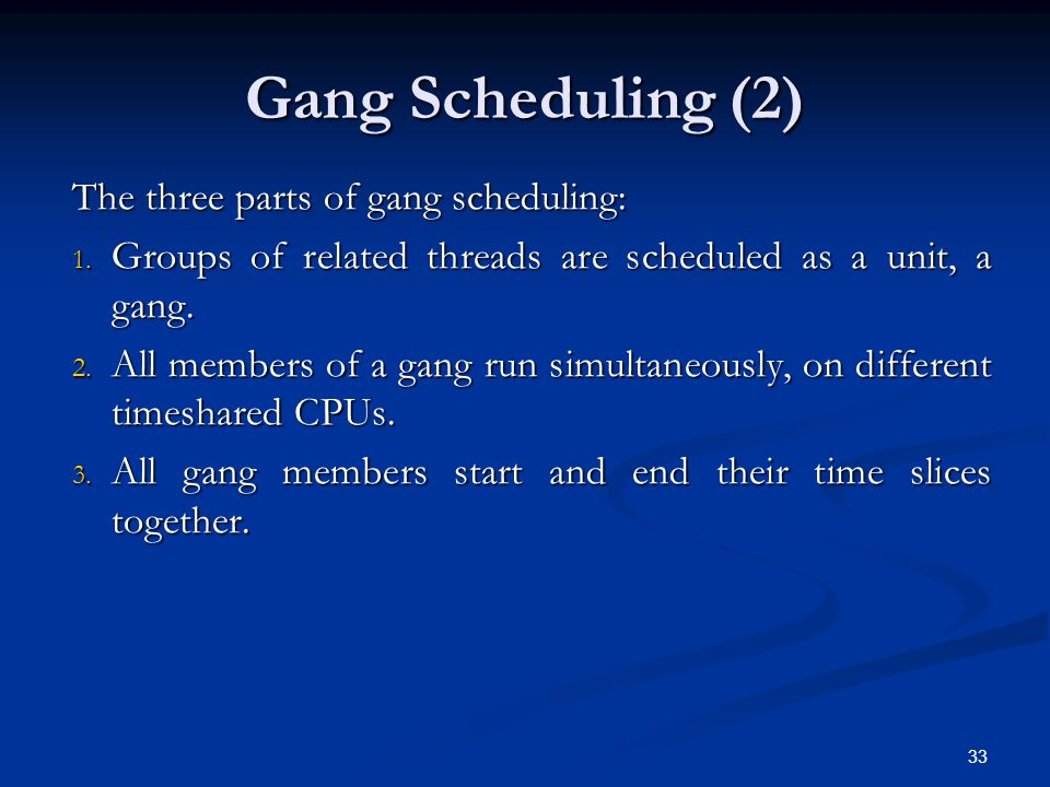 33 Gang Scheduling (2) The three parts of gang scheduling: 1.