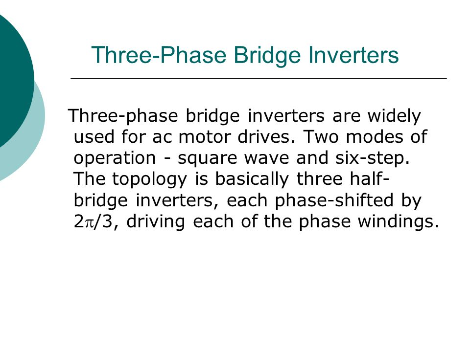 Three-Phase Bridge Inverters Three-phase bridge inverters are widely used for ac motor drives.