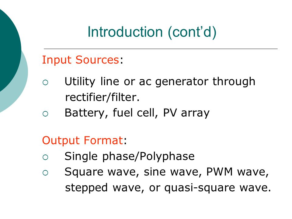 Introduction (cont'd) Input Sources:  Utility line or ac generator through rectifier/filter.