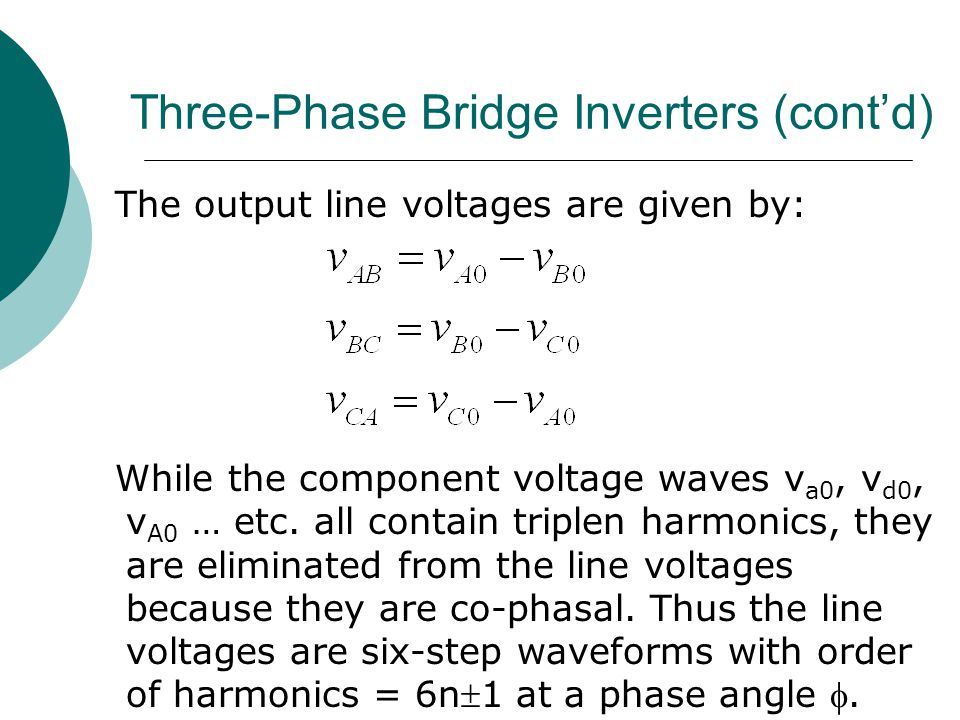 Three-Phase Bridge Inverters (cont'd) The output line voltages are given by: While the component voltage waves v a0, v d0, v A0 … etc.