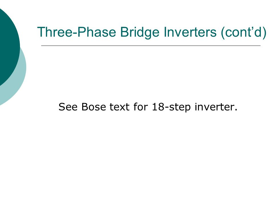 Three-Phase Bridge Inverters (cont'd) See Bose text for 18-step inverter.