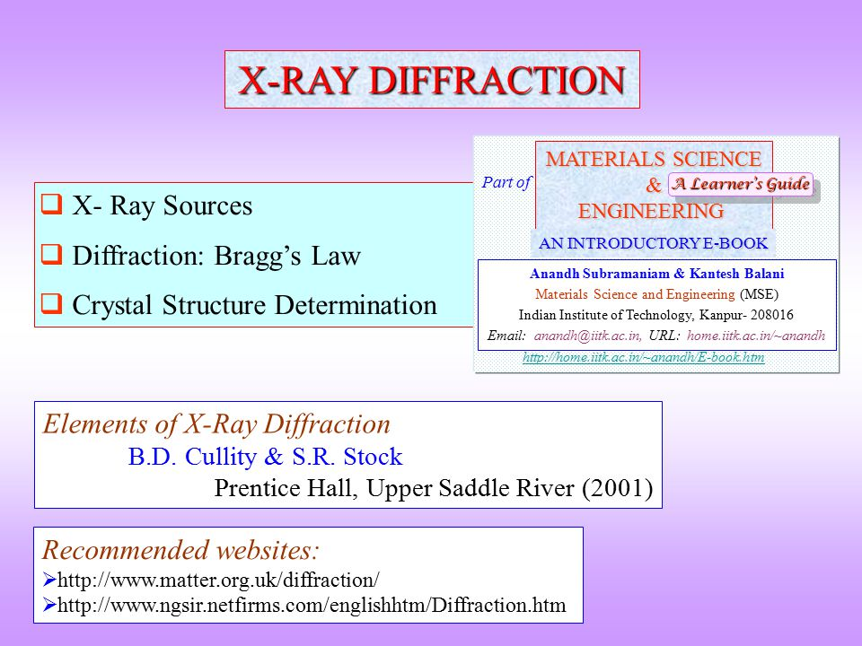 X-RAY DIFFRACTION  X- Ray Sources  Diffraction: Bragg's Law  Crystal Structure Determination Elements of X-Ray Diffraction B.D. Cullity & S.R. Stoc