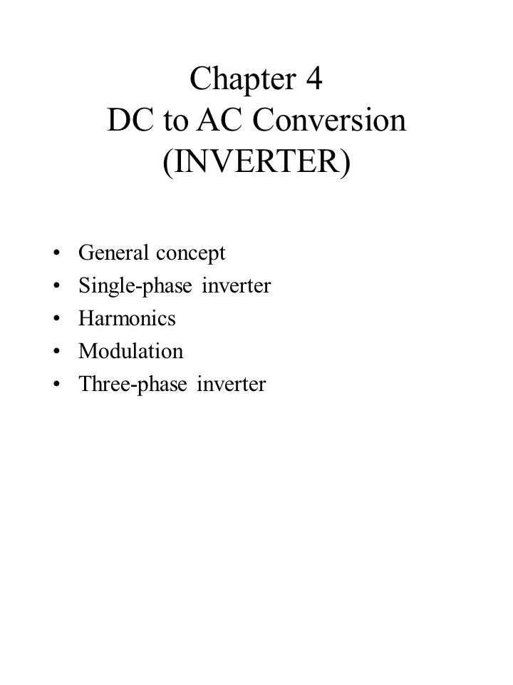 DC to AC Converter (Inverter) DEFINITION: Converts DC to AC power by switching the DC input voltage (or current) in a pre- determined sequence so as to generate AC voltage (or current) output.