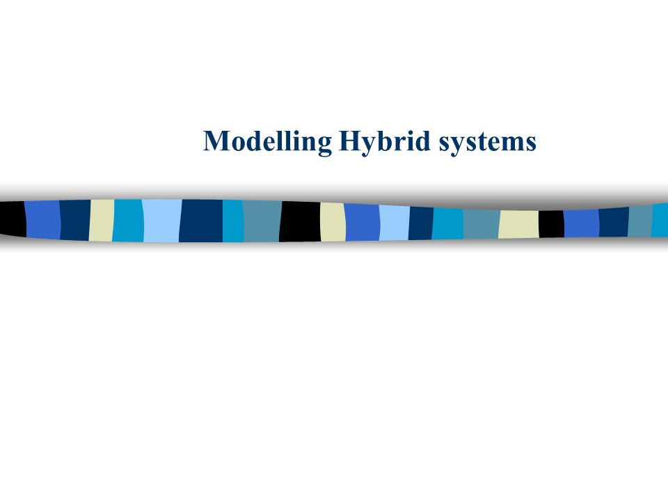n Hybrid (combined) Modeling Framework –Use more than one formalism –Different formalisms to specify different levels of abstraction –Top-down design –step-wise refinement –Ex: FSM + Difference equation Design and Implement the following waveform generator Observation Periodic, say-tooth waveform T c : Charging time T d : Discharging time Top-Level Spec in FSM M= S = { Ch, Dis} X = { charge, discharge} Y= { 0_to_V, V_to_0} TcTc TdTd V Hybrid Systems