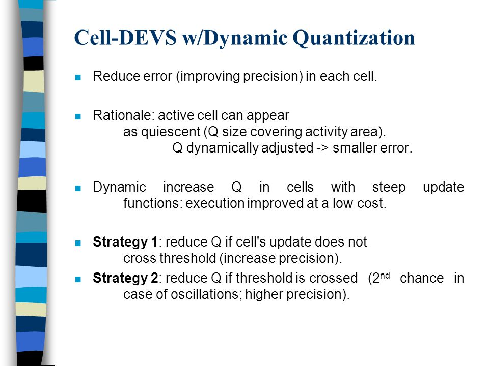 Cell-DEVS w/Dynamic Quantization n Reduce error (improving precision) in each cell.