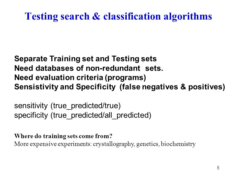5 Separate Training set and Testing sets Need databases of non-redundant sets. Need evaluation criteria (programs) Sensistivity and Specificity (false