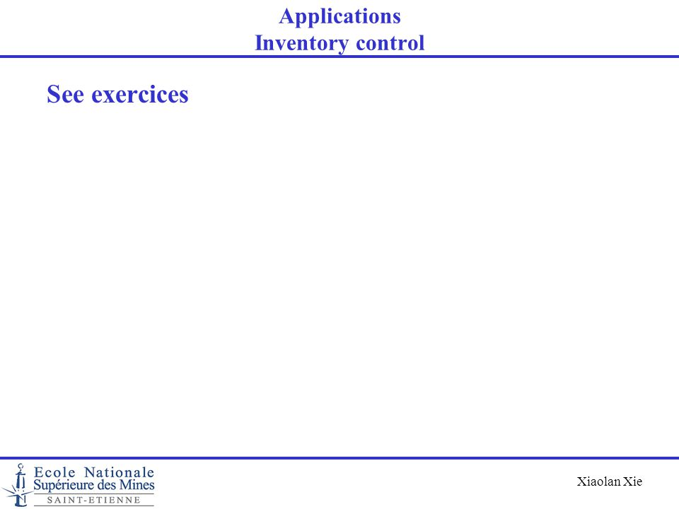 Xiaolan Xie Applications Inventory control See exercices