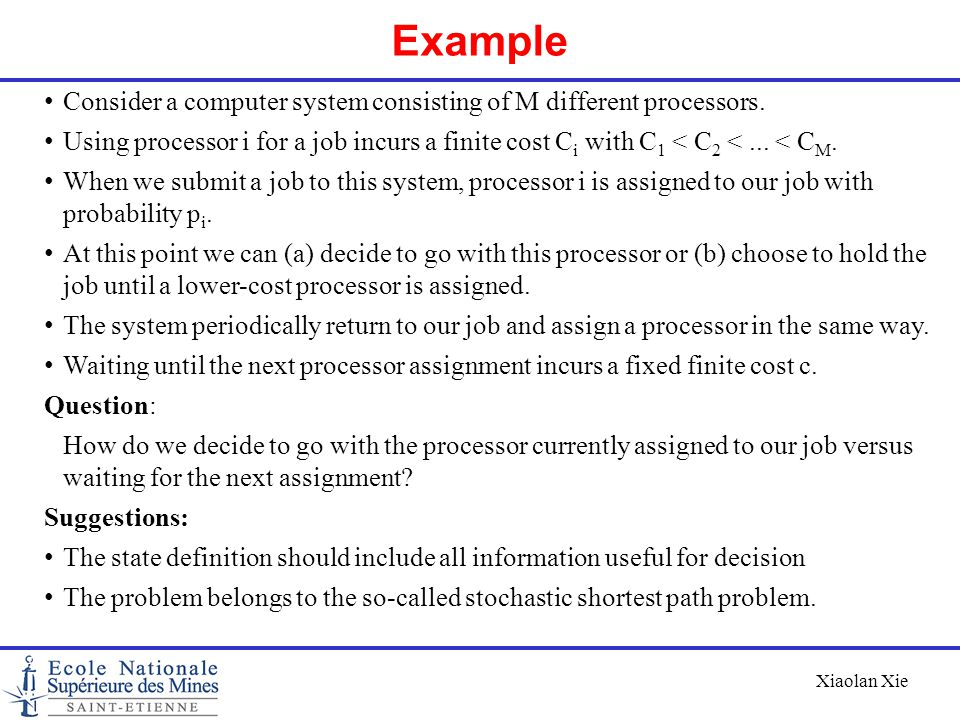 Xiaolan Xie Example Consider a computer system consisting of M different processors. Using processor i for a job incurs a finite cost C i with C 1 < C
