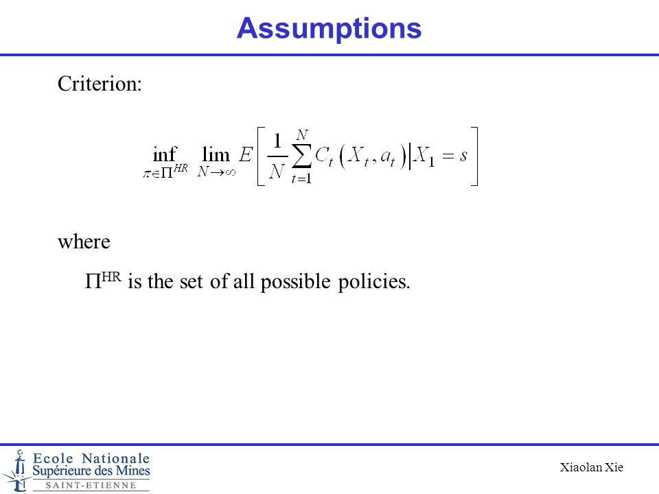 Xiaolan Xie Assumptions Criterion: where  HR is the set of all possible policies.