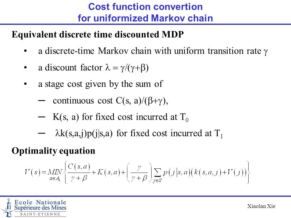 Xiaolan Xie Equivalent discrete time discounted MDP a discrete-time Markov chain with uniform transition rate  a discount factor  a stage c