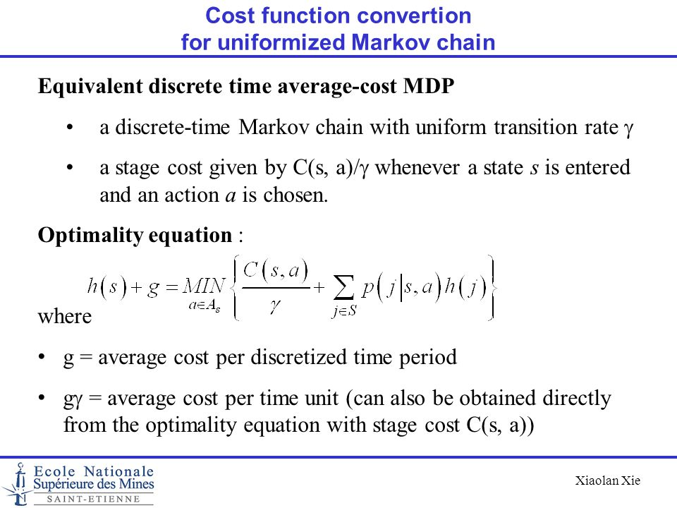 Xiaolan Xie Equivalent discrete time average-cost MDP a discrete-time Markov chain with uniform transition rate  a stage cost given by C(s, a)/  whe