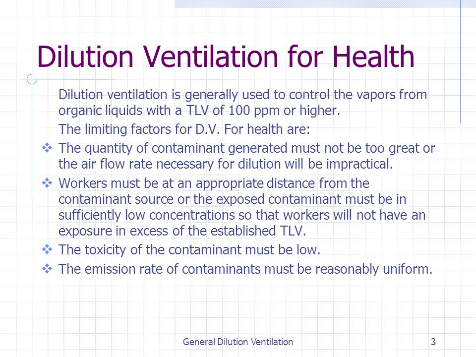 General Dilution Ventilation3 Dilution Ventilation for Health Dilution ventilation is generally used to control the vapors from organic liquids with a TLV of 100 ppm or higher.