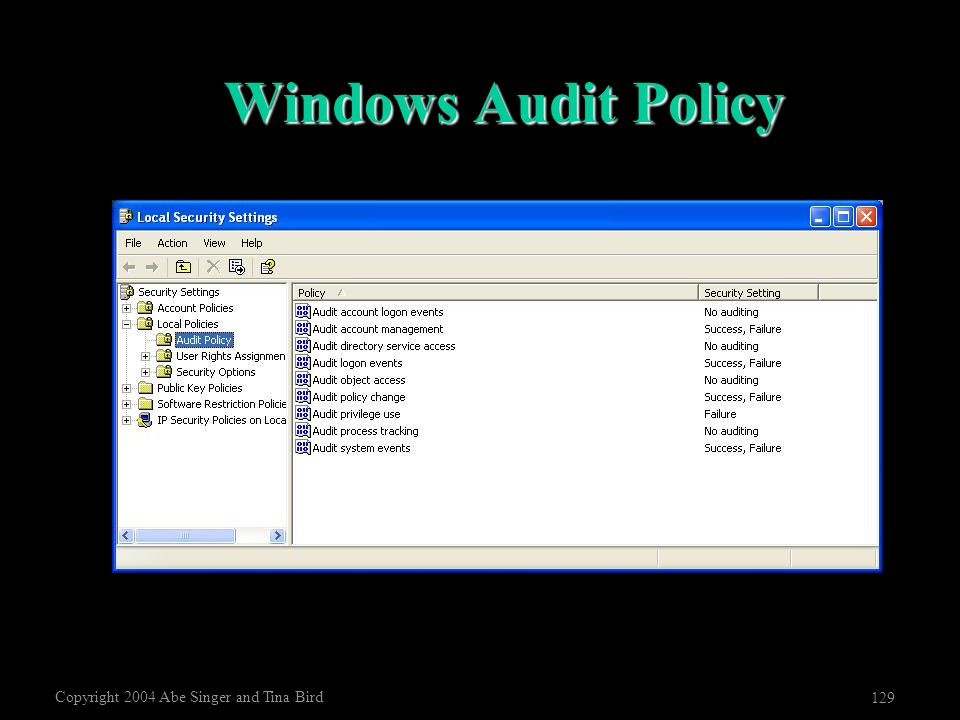 Copyright 2004 Abe Singer and Tina Bird 129 Windows Audit Policy