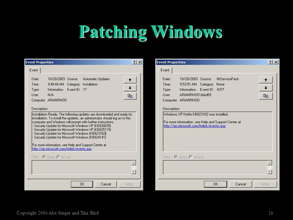 Copyright 2004 Abe Singer and Tina Bird 18 Patching Windows