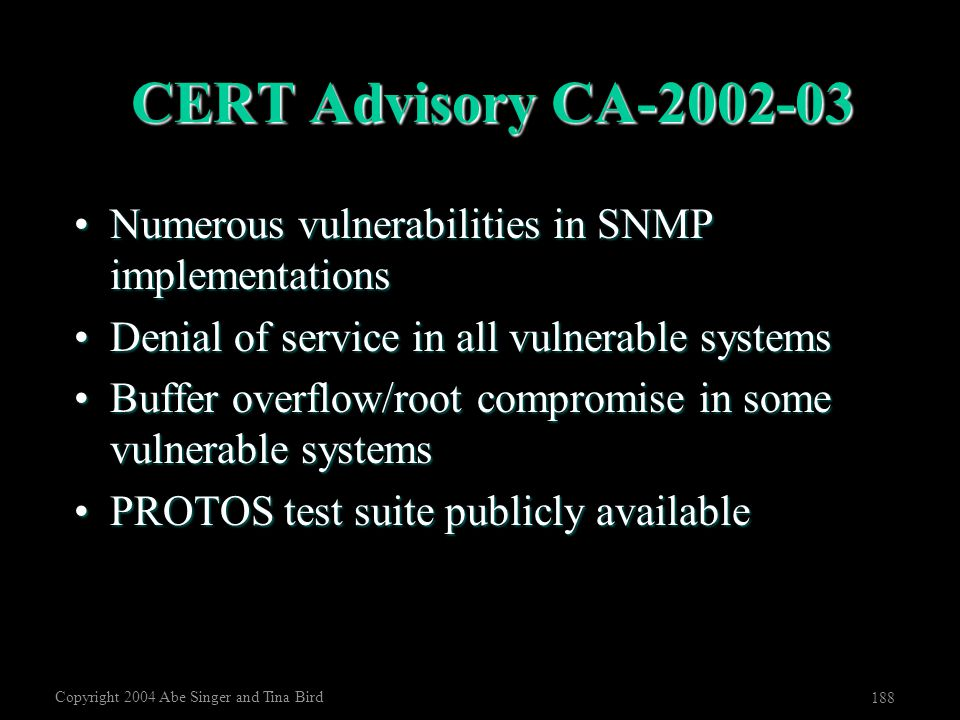 Copyright 2004 Abe Singer and Tina Bird 188 CERT Advisory CA-2002-03 Numerous vulnerabilities in SNMP implementationsNumerous vulnerabilities in SNMP