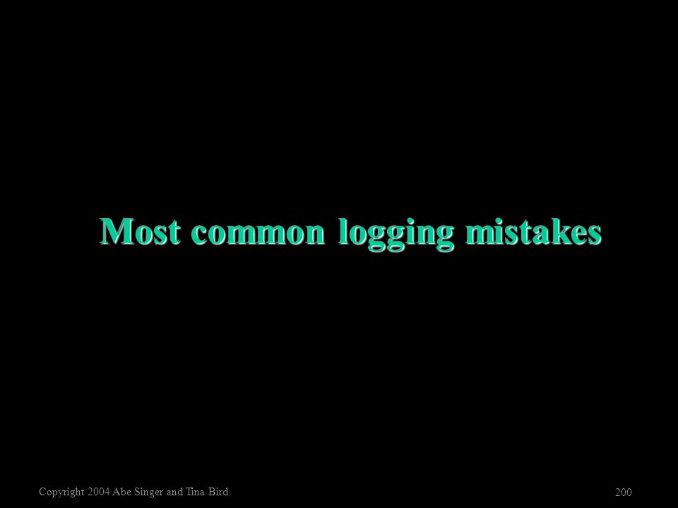 Copyright 2004 Abe Singer and Tina Bird 200 Most common logging mistakes