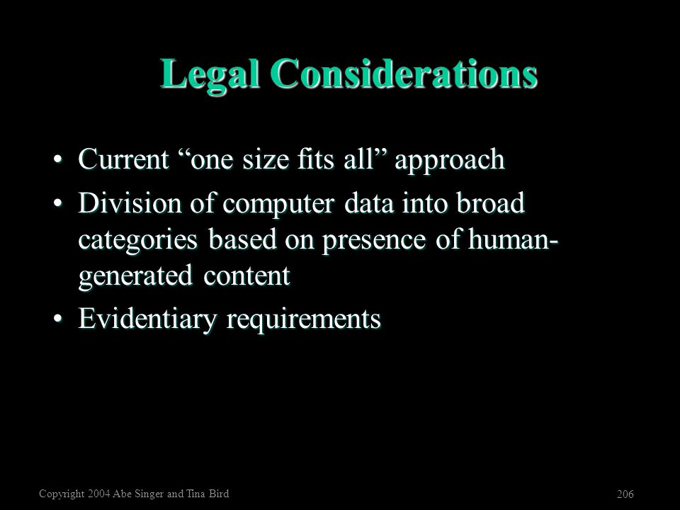 "Copyright 2004 Abe Singer and Tina Bird 206 Legal Considerations Current ""one size fits all"" approachCurrent ""one size fits all"" approach Division of"