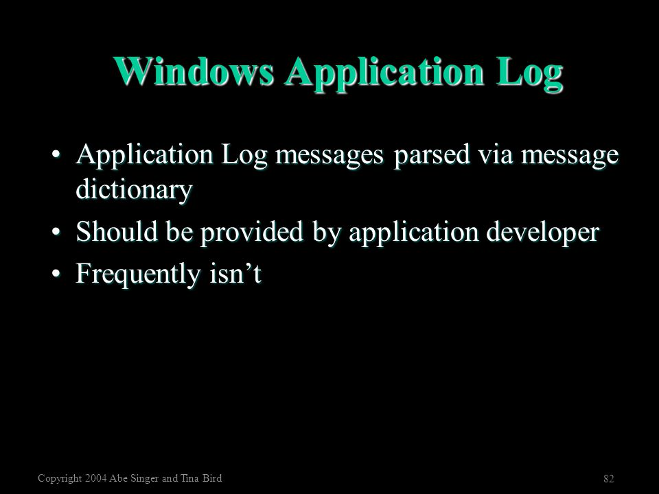 Copyright 2004 Abe Singer and Tina Bird 82 Windows Application Log Application Log messages parsed via message dictionaryApplication Log messages pars