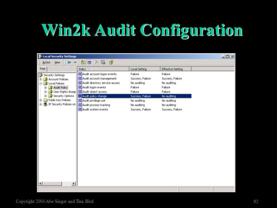Copyright 2004 Abe Singer and Tina Bird 92 Win2k Audit Configuration