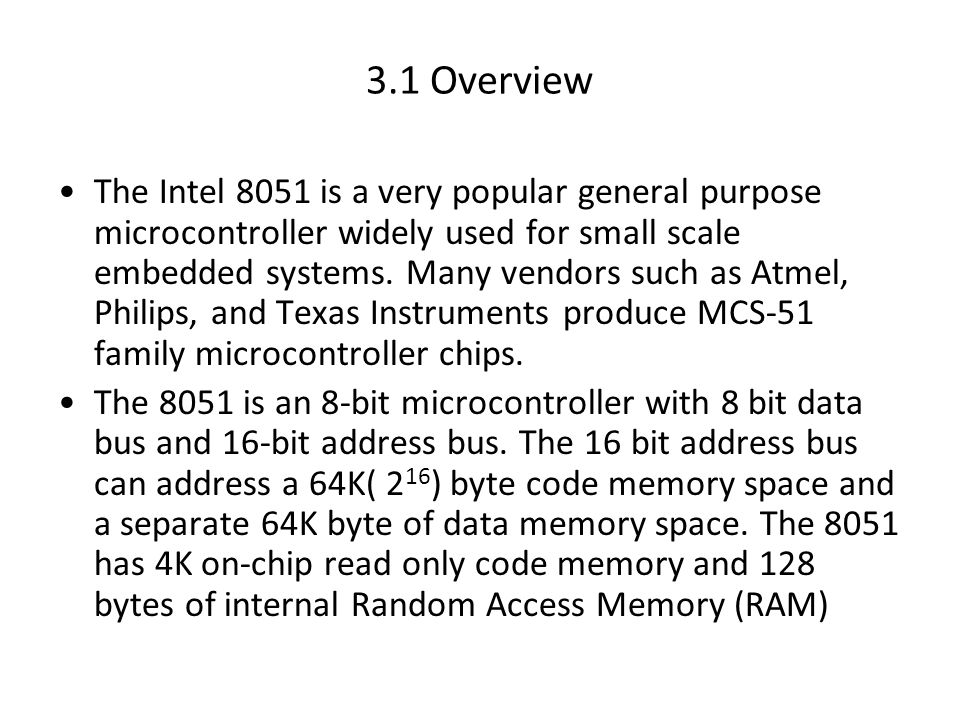 3.1 Overview The Intel 8051 is a very popular general purpose microcontroller widely used for small scale embedded systems.