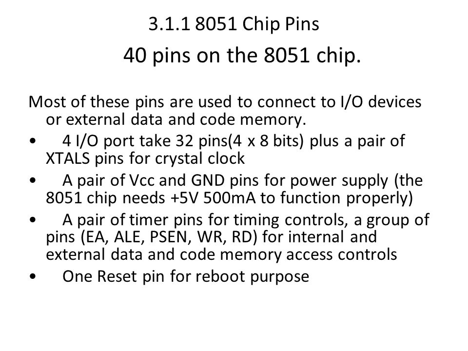 3.1.1 8051 Chip Pins 40 pins on the 8051 chip.