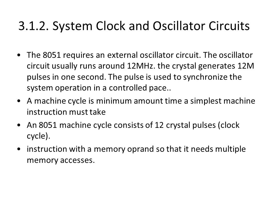 3.1.2. System Clock and Oscillator Circuits The 8051 requires an external oscillator circuit.