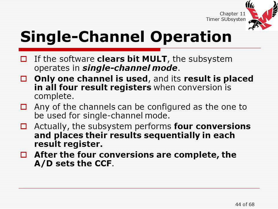 Chapter 11: Timer SUbsystem 44 of 68 Single-Channel Operation  If the software clears bit MULT, the subsystem operates in single-channel mode.