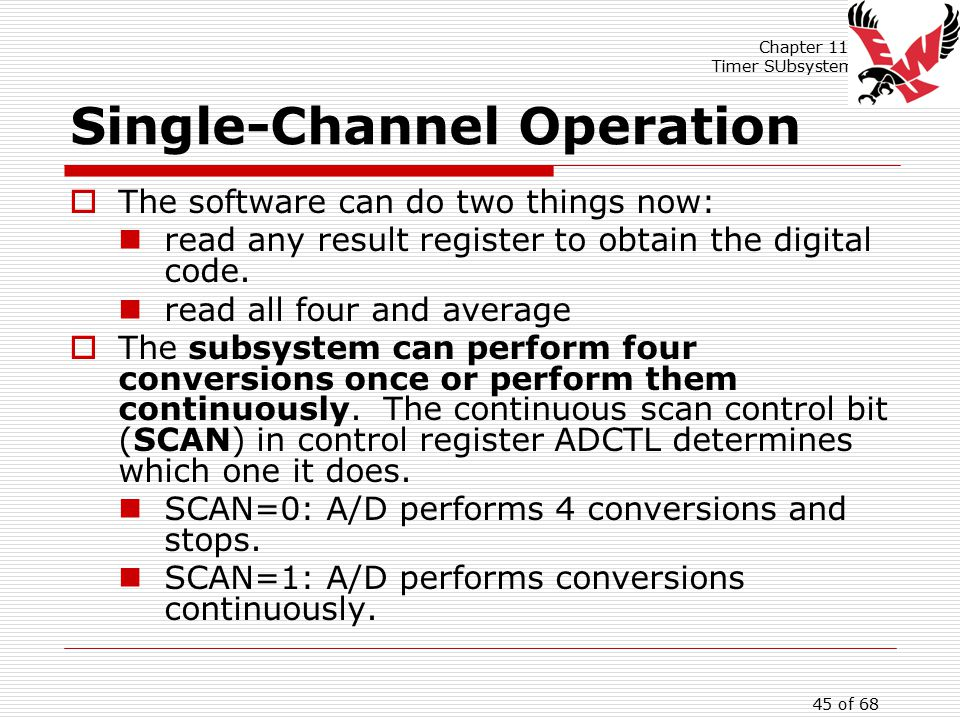 Chapter 11: Timer SUbsystem 45 of 68 Single-Channel Operation  The software can do two things now: read any result register to obtain the digital code.