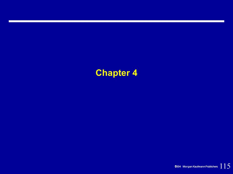 115  2004 Morgan Kaufmann Publishers Chapter 4