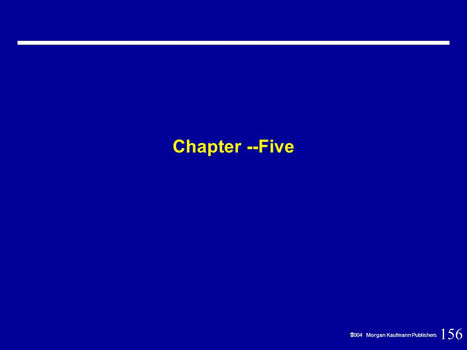 156  2004 Morgan Kaufmann Publishers Chapter --Five