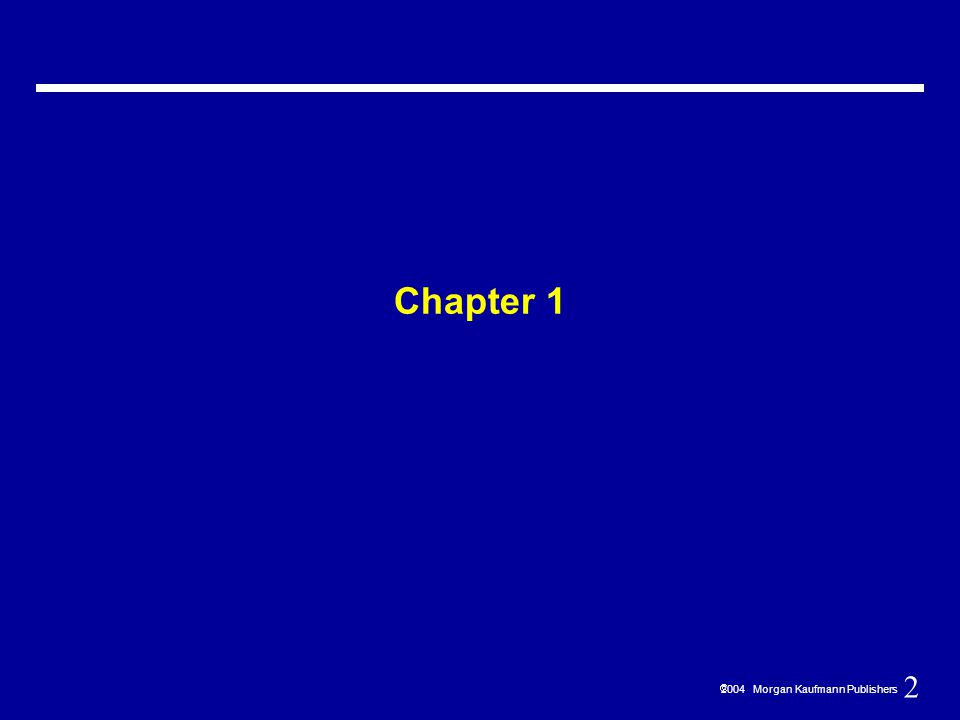 283  2004 Morgan Kaufmann Publishers Chapters 8 & 9 (partial coverage)