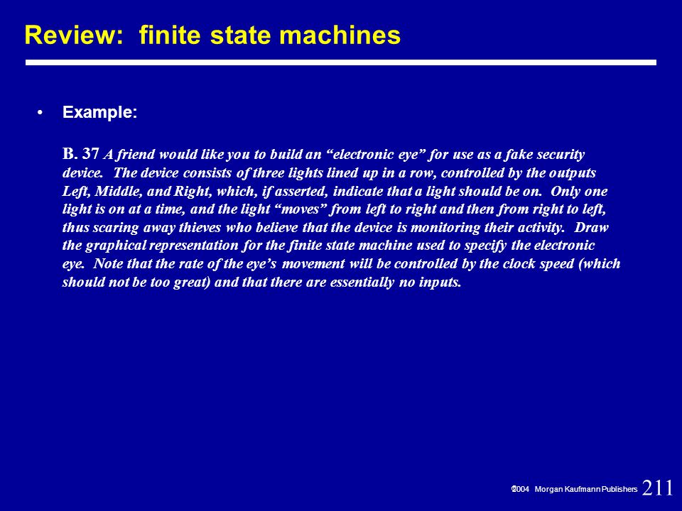 211  2004 Morgan Kaufmann Publishers Review: finite state machines Example: B.