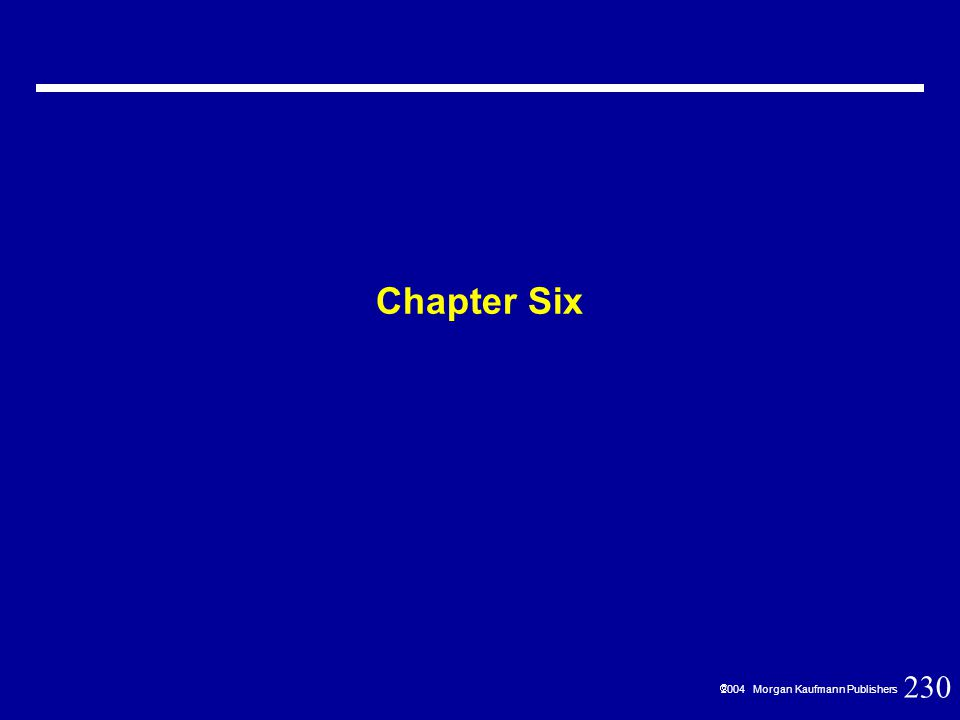 230  2004 Morgan Kaufmann Publishers Chapter Six