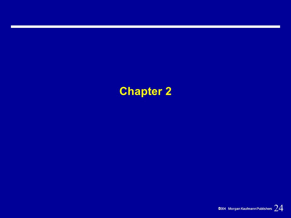 24  2004 Morgan Kaufmann Publishers Chapter 2