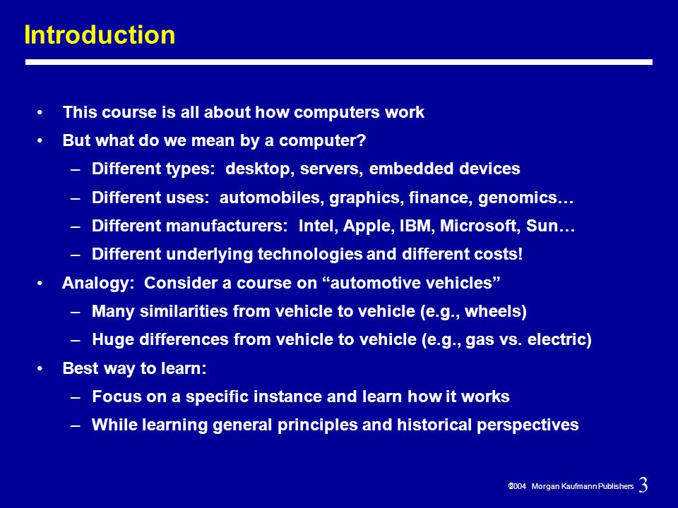 3  2004 Morgan Kaufmann Publishers Introduction This course is all about how computers work But what do we mean by a computer.