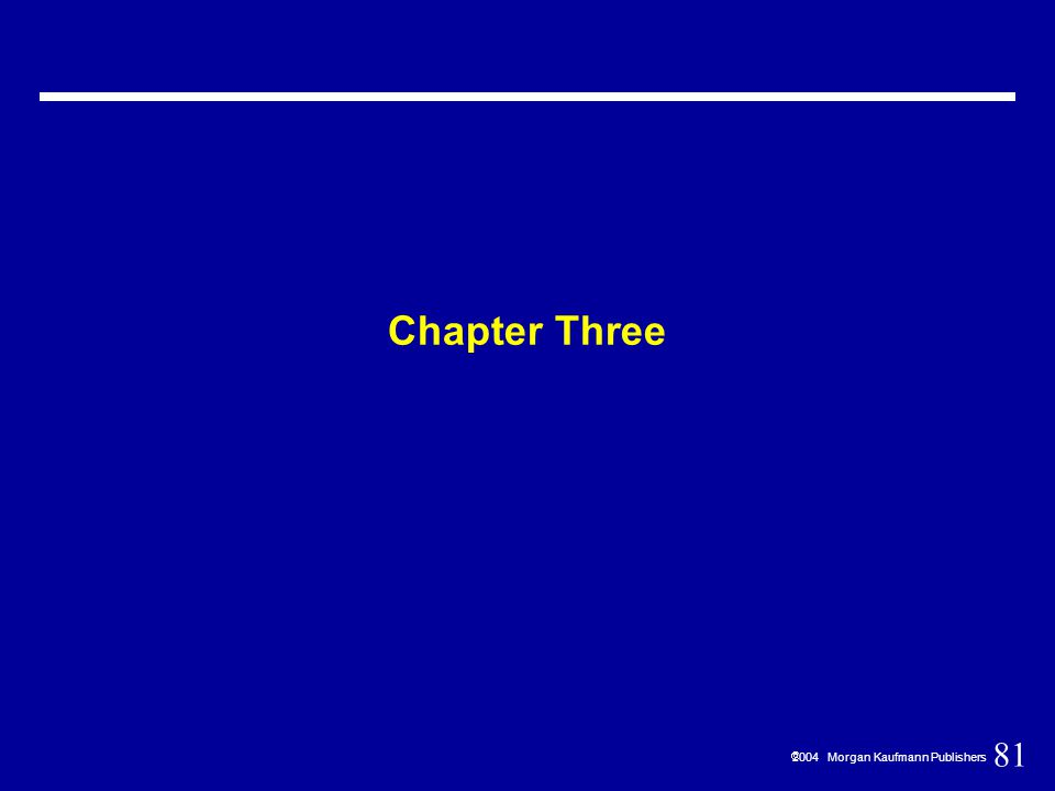 81  2004 Morgan Kaufmann Publishers Chapter Three