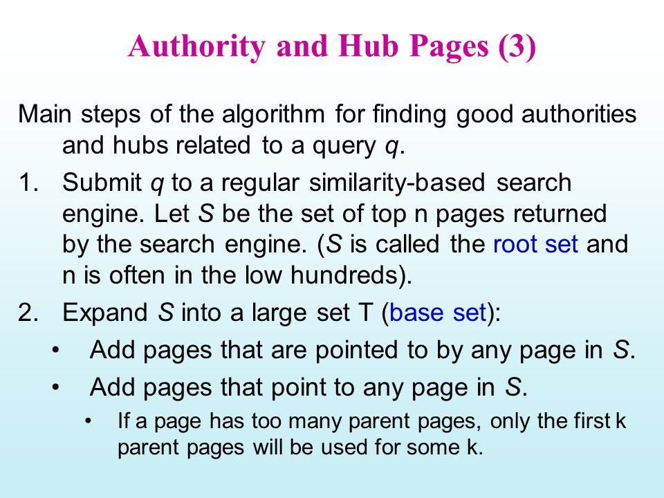 Authority and Hub Pages (3) Main steps of the algorithm for finding good authorities and hubs related to a query q. 1.Submit q to a regular similarity