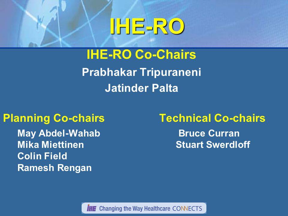 IHE-RO IHE-RO IHE-RO Co-Chairs Prabhakar Tripuraneni Jatinder Palta Planning Co-chairs Technical Co-chairs May Abdel-Wahab Bruce Curran Mika Miettinen Stuart Swerdloff Colin Field Ramesh Rengan