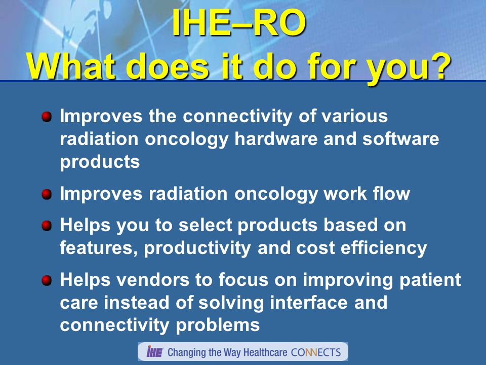 IHE–RO What does it do for you.