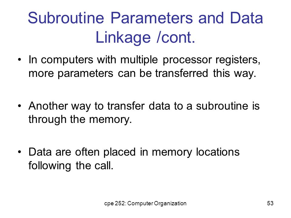 cpe 252: Computer Organization53 Subroutine Parameters and Data Linkage /cont.
