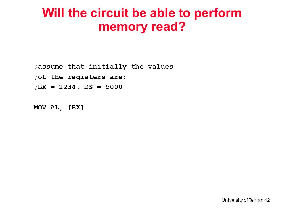 University of Tehran 42 Will the circuit be able to perform memory read? ;assume that initially the values ;of the registers are: ;BX = 1234, DS = 900