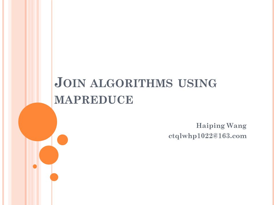 J OIN ALGORITHMS USING MAPREDUCE Haiping Wang ctqlwhp1022@163.com