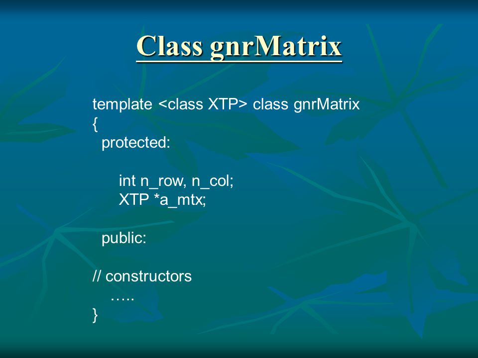Class dsqMatrix class dsqMatrix : public dgrMatrix { public: dsqMatrix() : dgrMatrix() {}; dsqMatrix(const int n) : dgrMatrix(n, n){}; dsqMatrix(const int n, const double x) : dgrMatrix(n, n, x){}; dsqMatrix(const int n, double *xpt) : dgrMatrix(n, n, xpt) {}; dsqMatrix(const dsqMatrix &sqx) : dgrMatrix(sqx.nrow(), sqx.ncol(), sqx.getarray()){}; dsqMatrix(const dgrMatrix &grx); // memeber functions double trace() const; // 對角線元素的和 dsqmatrix diagonal() const; // 抽取對角線元素..