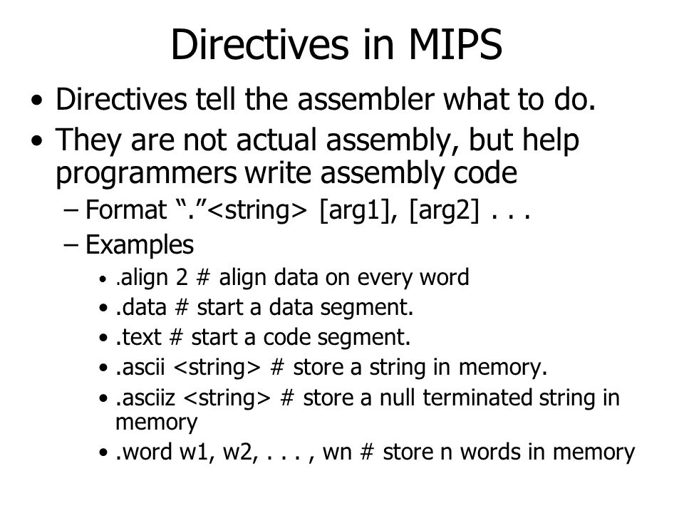 Directives in MIPS Directives tell the assembler what to do.