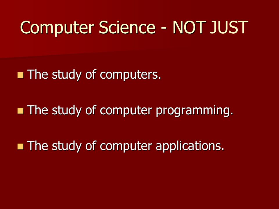 Computer Science - NOT The study of computers.The study of computers.