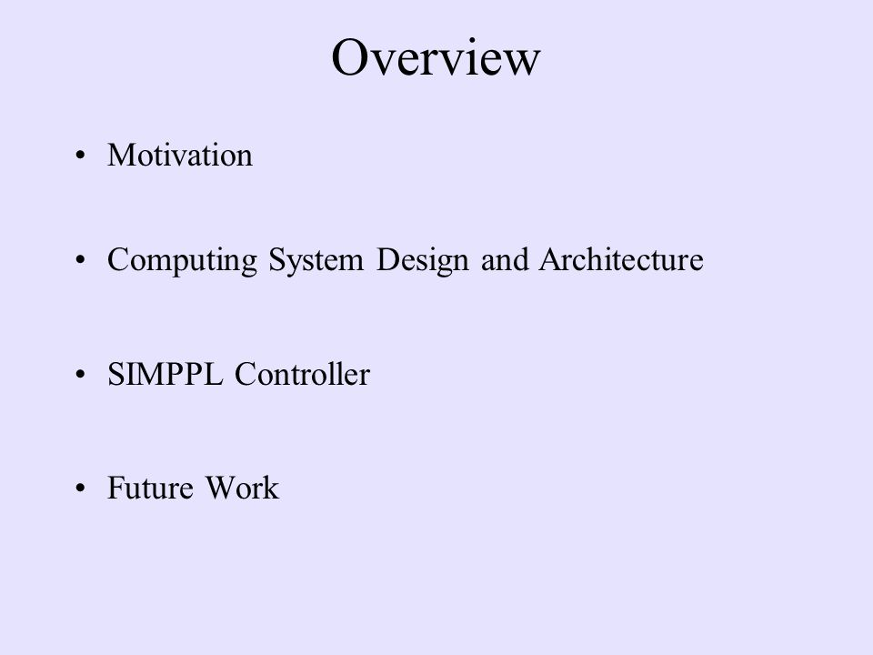 Overview Motivation Computing System Design and Architecture SIMPPL Controller Future Work
