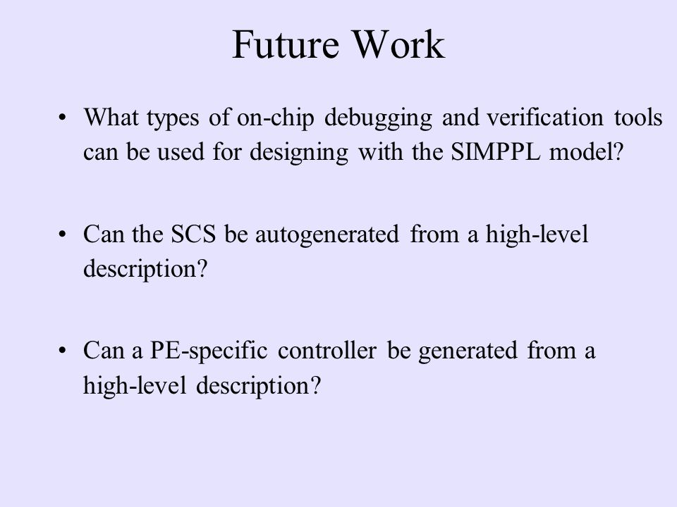 Future Work What types of on-chip debugging and verification tools can be used for designing with the SIMPPL model.