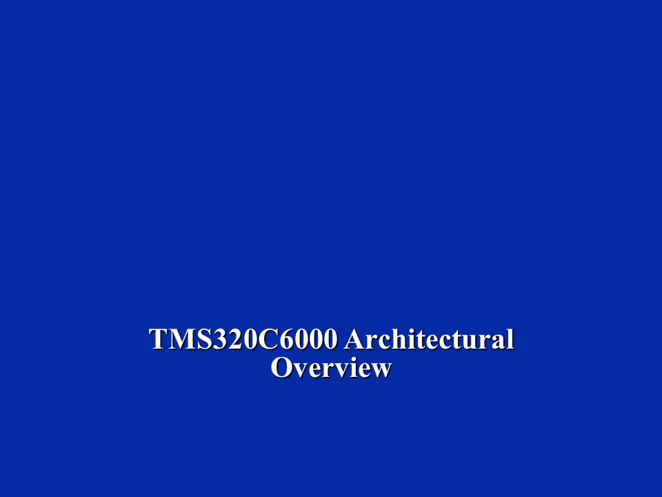 TMS320C6000 Architectural Overview