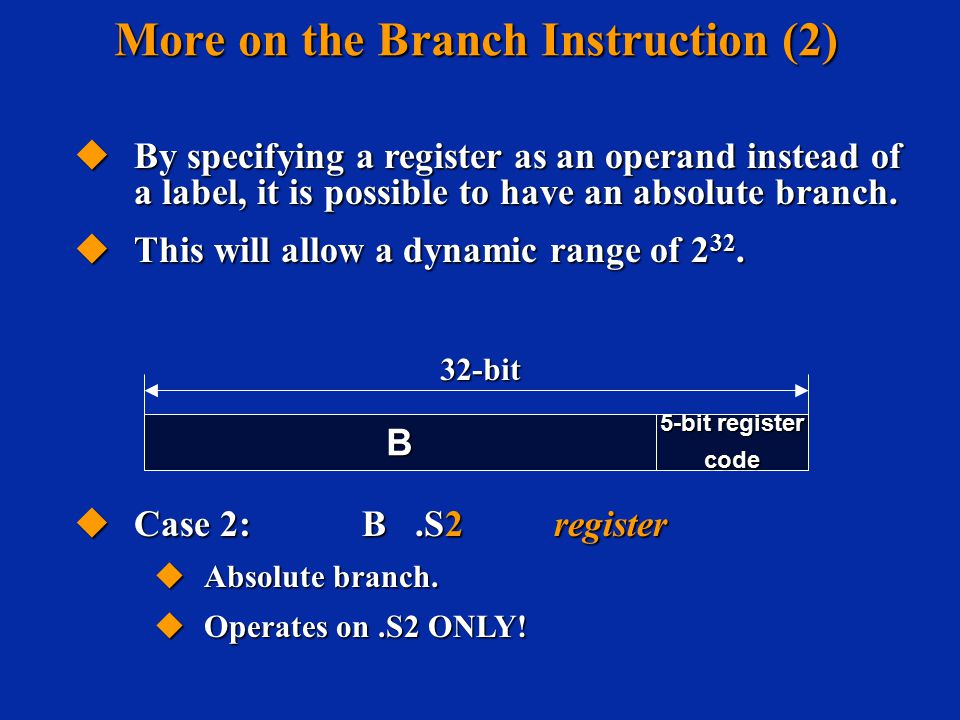 More on the Branch Instruction (2)  By specifying a register as an operand instead of a label, it is possible to have an absolute branch.